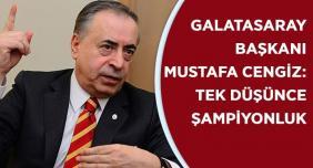Galatasaray Başkanı: Tek Düşüncemiz şampiyonluk