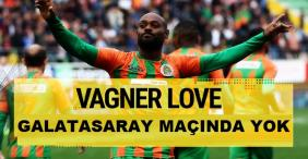 Wagner Love Galatasaray maçında yok