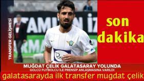 Muğdat Çelik Galatasaray'ın ilk transferi