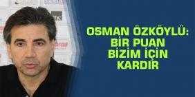Osman Özköylü: Bir puan bizim için kardır