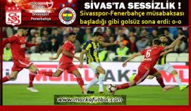 Sivas-Fenerbahçe: 0-0